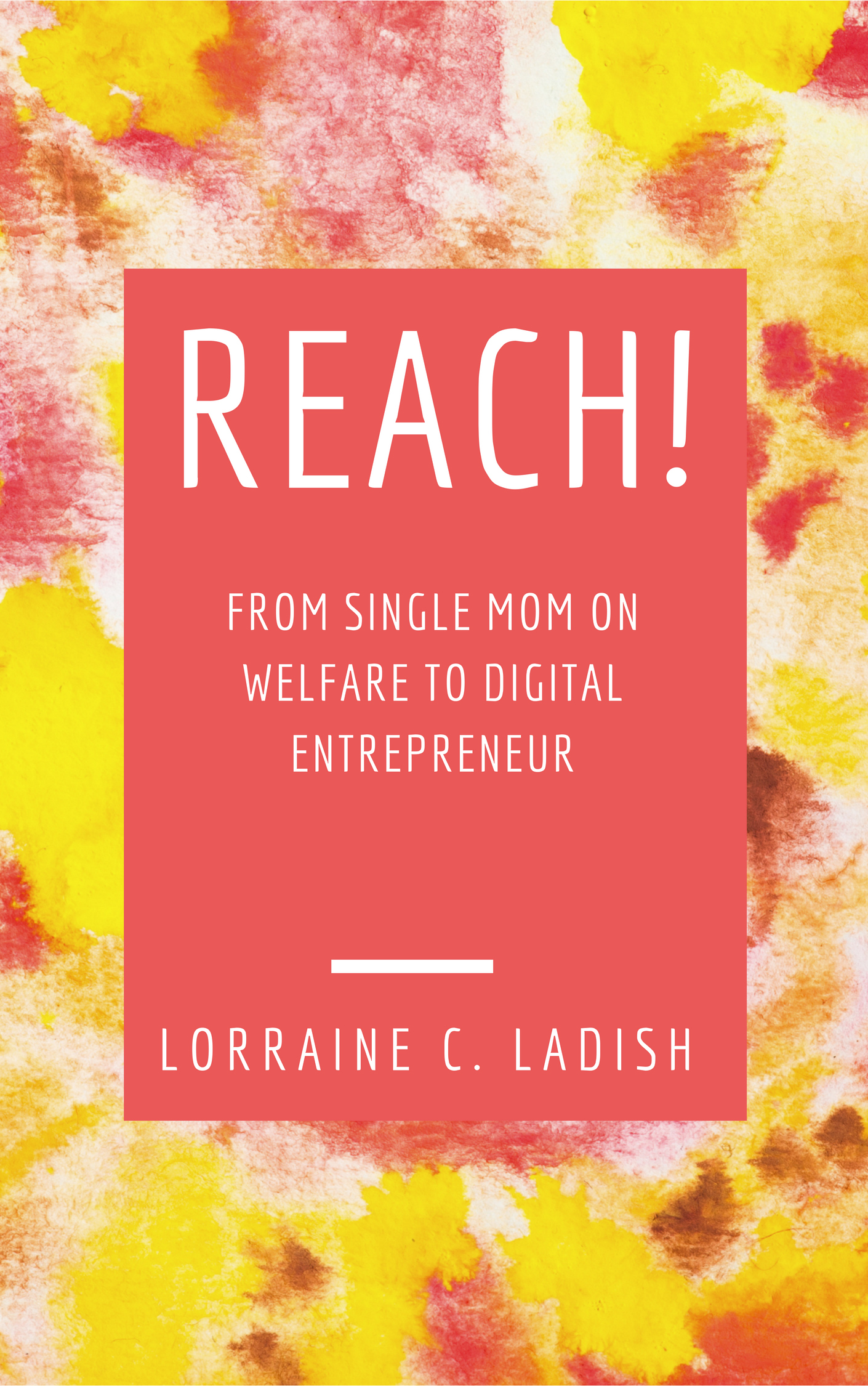 REACH! From single mom on foodstamps to digital entrepreneur