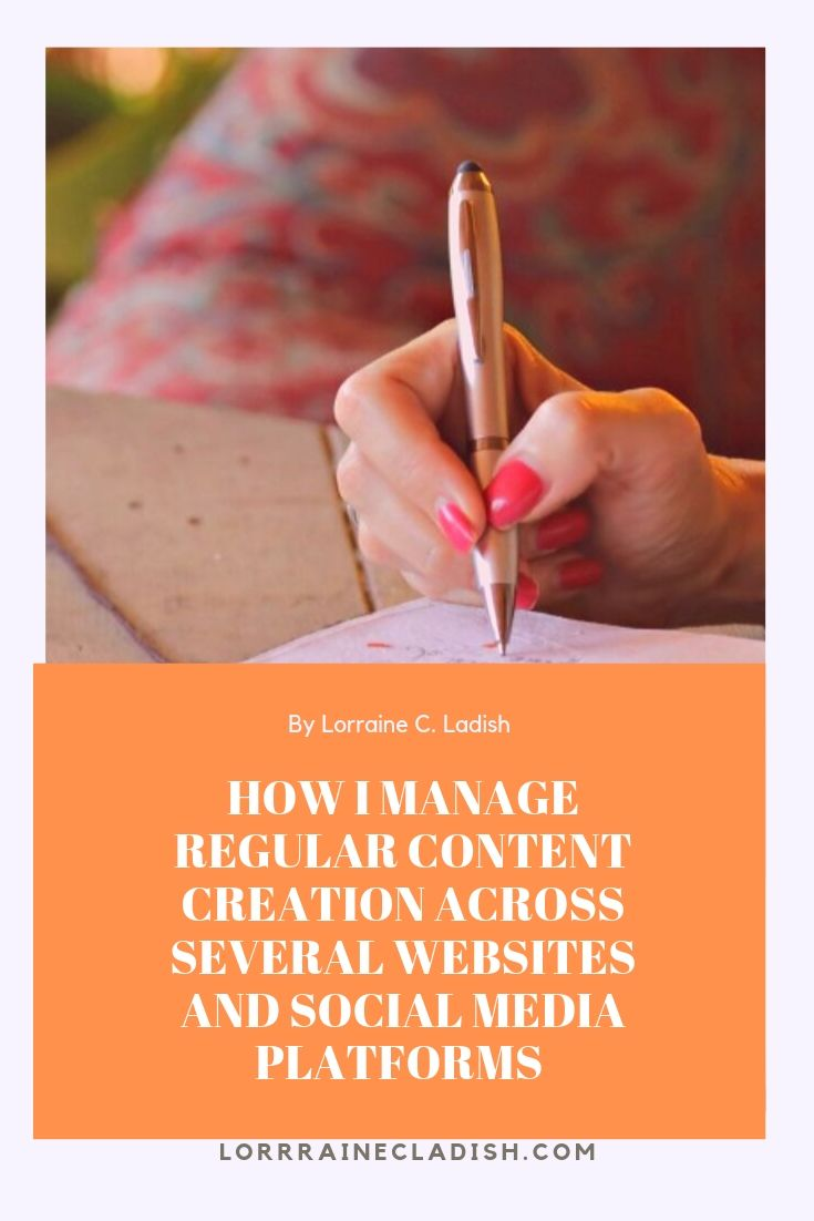 How I manage regular content creation across several websites and social media platforms - Lorraine C. Ladish